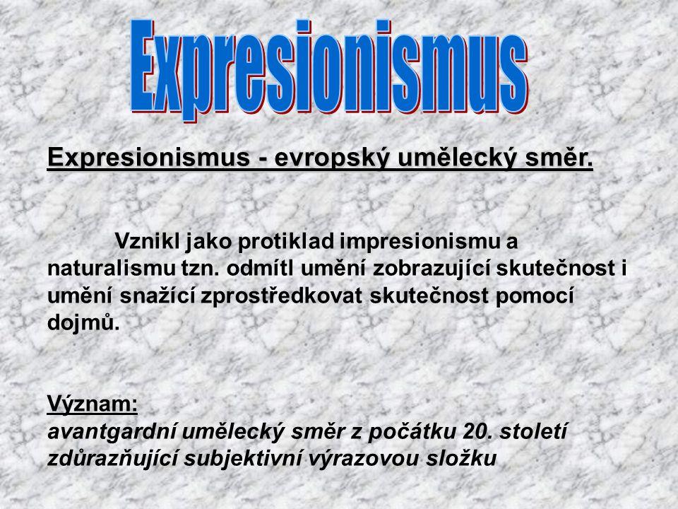 Expresionismus - evropský umělecký směr.Vznikl jako protiklad impresionismu a naturalismu tzn.