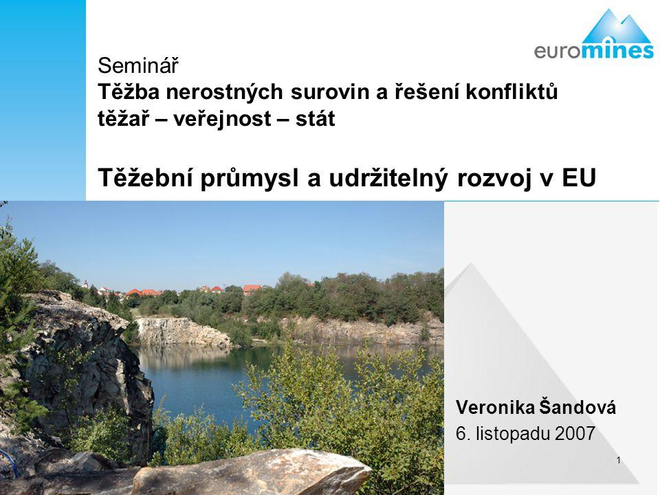 1 Seminář Těžba nerostných surovin a řešení konfliktů těžař – veřejnost – stát Těžební průmysl a udržitelný rozvoj v EU Veronika Šandová 6. listopadu