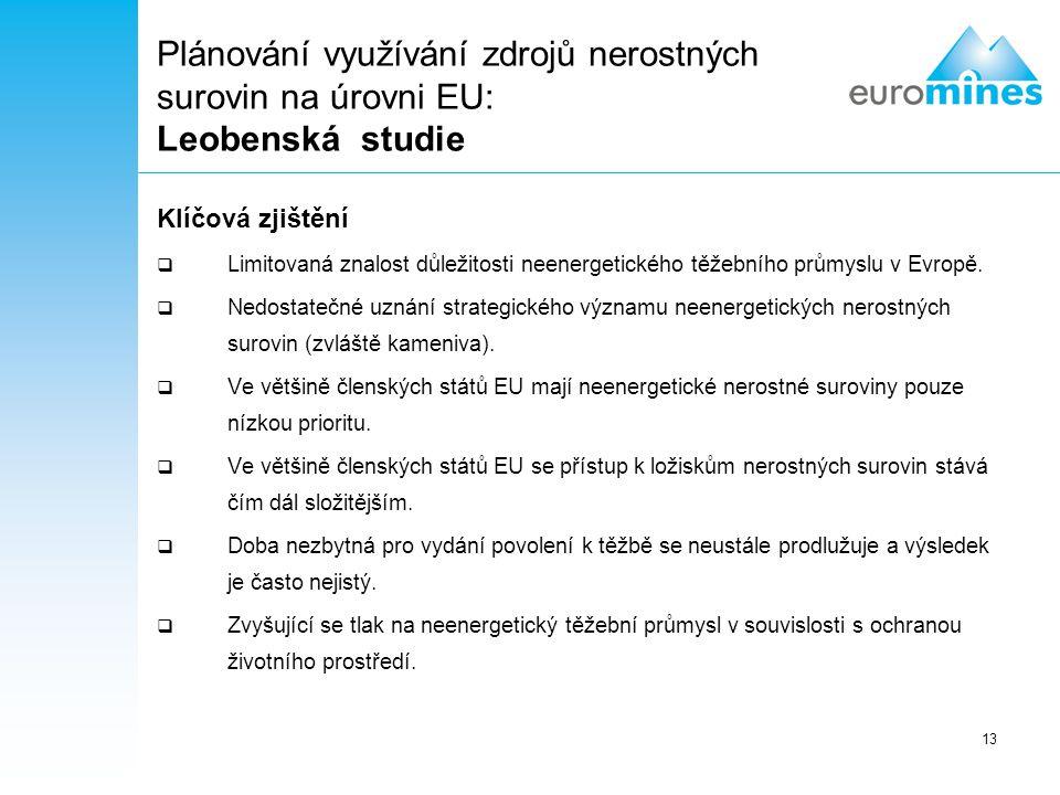 13 Plánování využívání zdrojů nerostných surovin na úrovni EU: Leobenská studie Klíčová zjištění  Limitovaná znalost důležitosti neenergetického těže