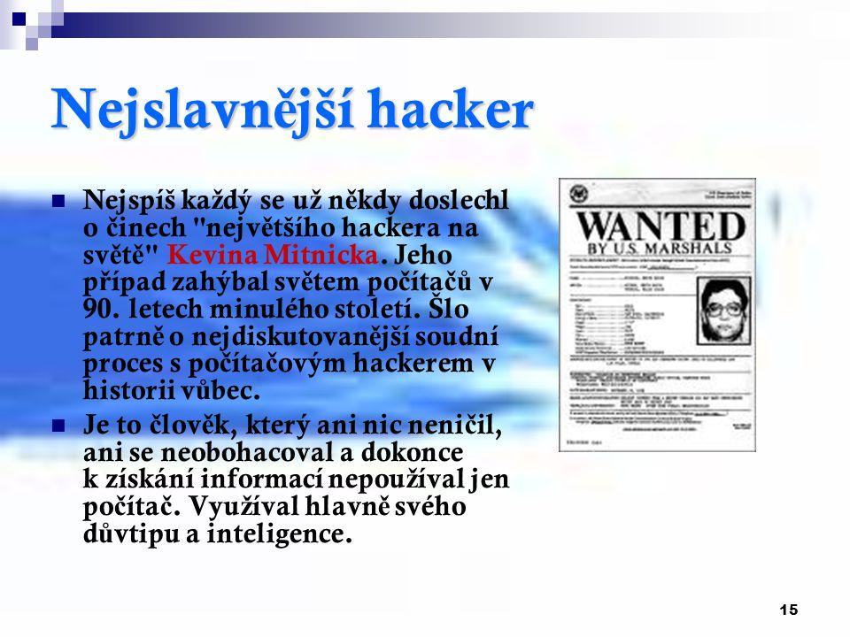 15 Nejslavn ě jší hacker Nejspíš ka ž dý se u ž n ě kdy doslechl o č inech nejv ě tšího hackera na sv ě t ě Kevina Mitnicka.