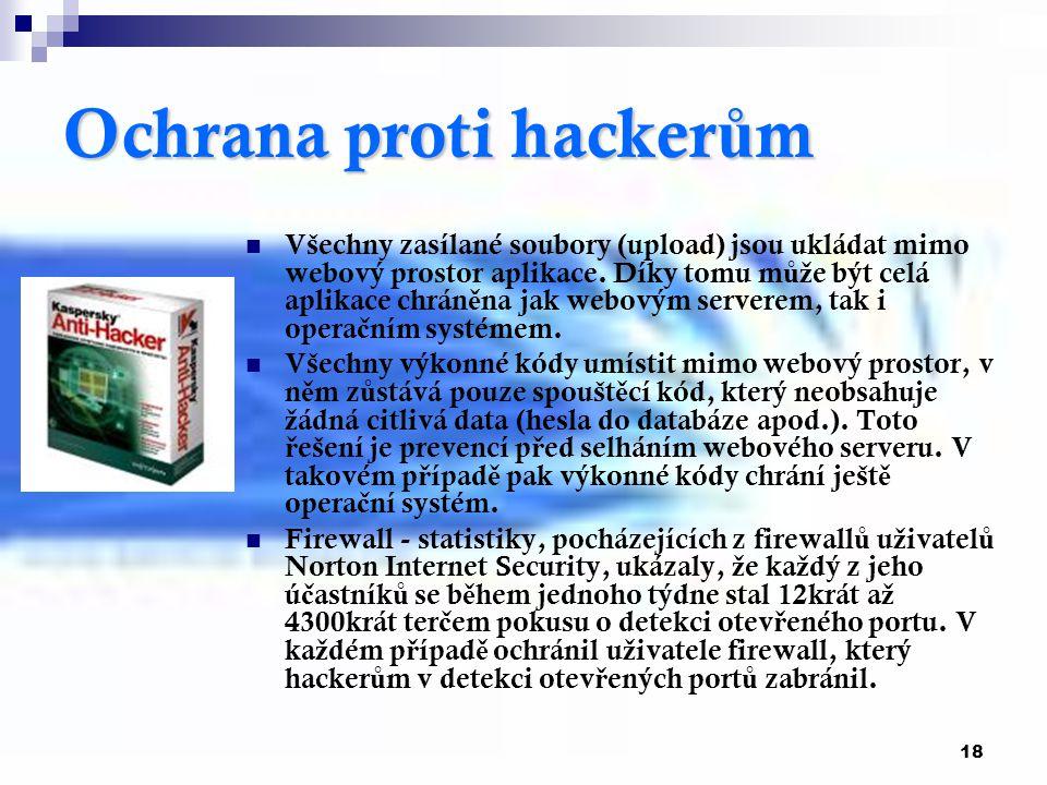 18 Ochrana proti hacker ů m Všechny zasílané soubory (upload) jsou ukládat mimo webový prostor aplikace. Díky tomu m ůž e být celá aplikace chrán ě na