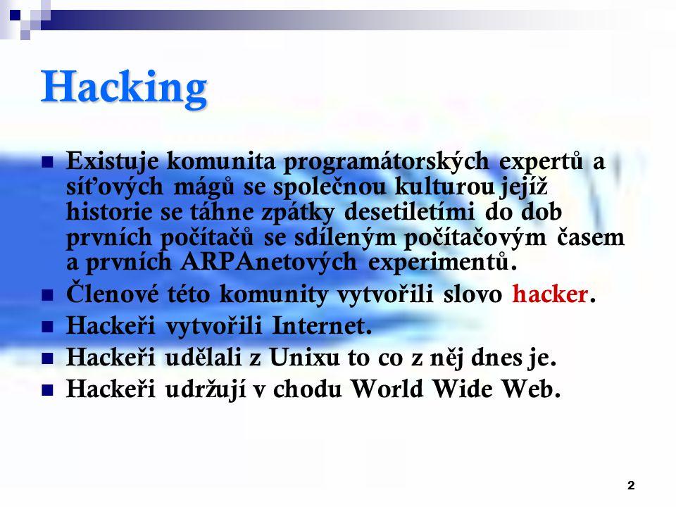 3 Kdo je Hacker Hacker je č lov ě k s ohromujícími znalostmi po č íta čů, opera č ních systém ů, p ř enosových po č íta č ových protokol ů a programování.