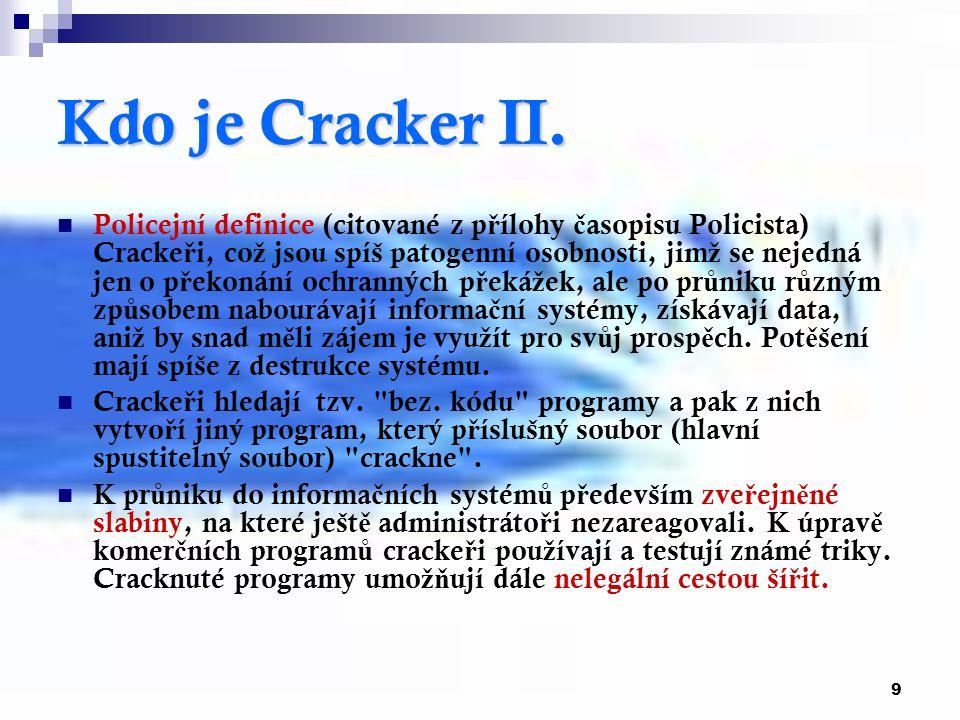 9 Kdo je Cracker II. Policejní definice (citované z p ř ílohy č asopisu Policista) Cracke ř i, co ž jsou spíš patogenní osobnosti, jim ž se nejedná je