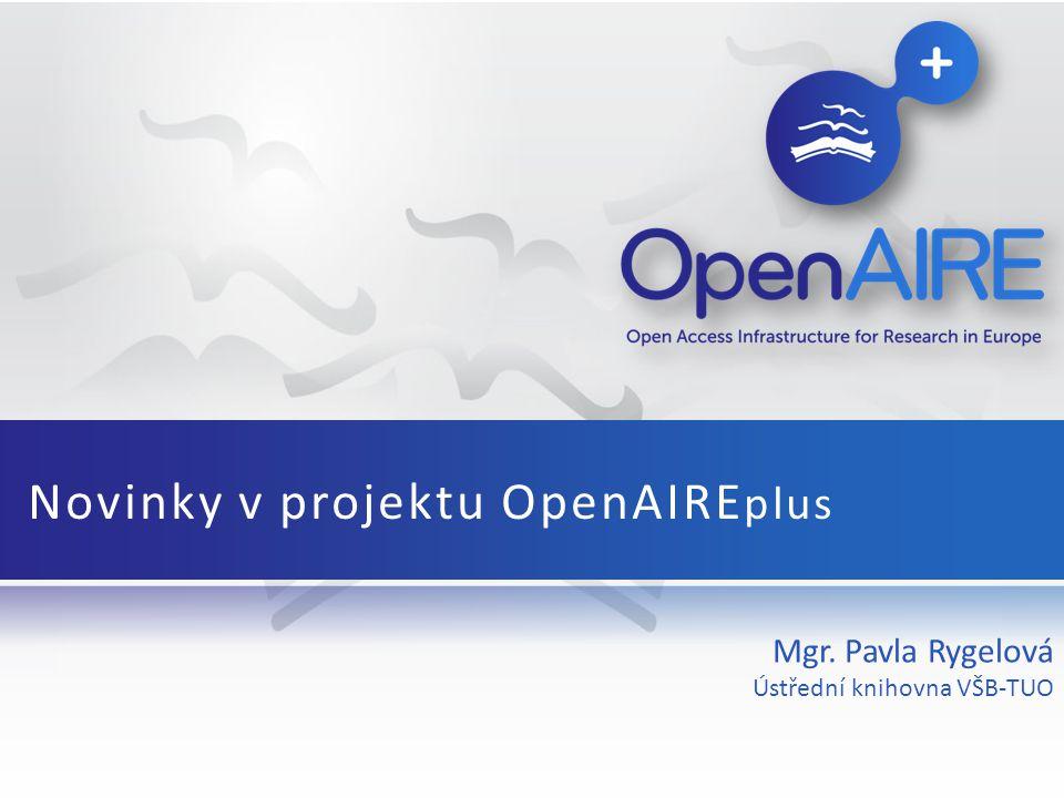 OpenAIRE+: základní fakta 2nd-Generation Open Access Infrastructure for Research in Europe Trvání: 30 měsíců Zahájení:2011-12-01 Ukončení:2014-05-31 Zkratka: OPENAIREPLUS Celková částka: 5147060 EURO Financováno z projektu: 4200000 EURO Typ programu: 7.