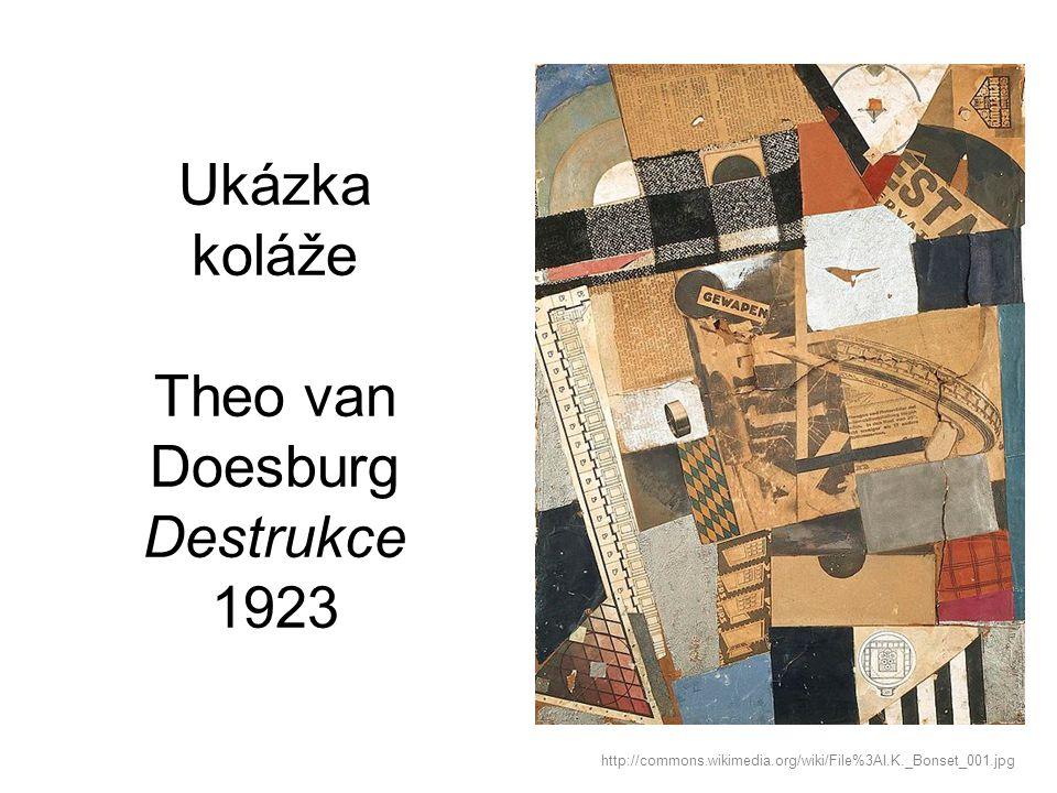 Ukázka koláže Theo van Doesburg Destrukce 1923 http://commons.wikimedia.org/wiki/File%3AI.K._Bonset_001.jpg