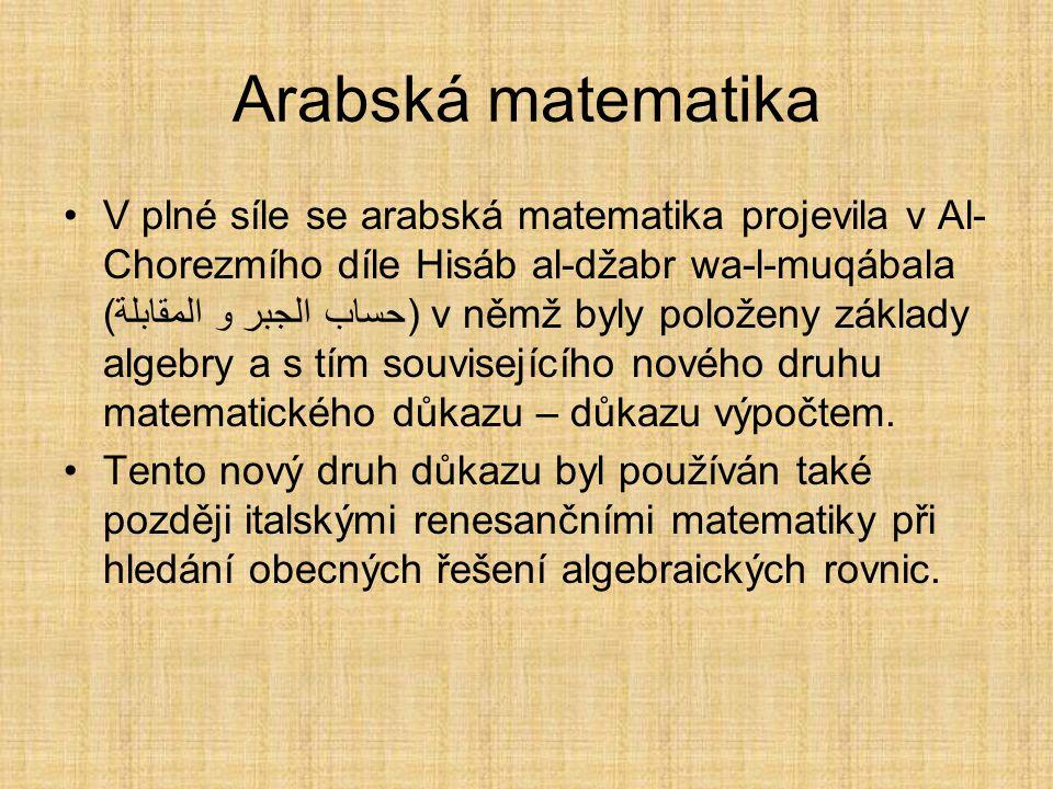 Středověk V raném středověku prožívala matematika období temna. Řecké pojetí matematiky a důkazu bylo dále provozováno pouze v Byzantské říši. Zde se