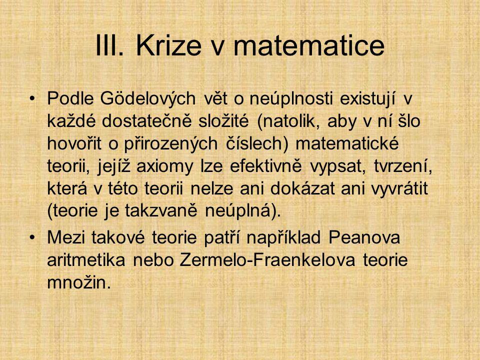 II. Krize matematiky Geometrický názor a intuice se dostaly do sporu s dokazatelnými tvrzeními. Proto, aby se zabránilo spornosti celé matematiky, byl
