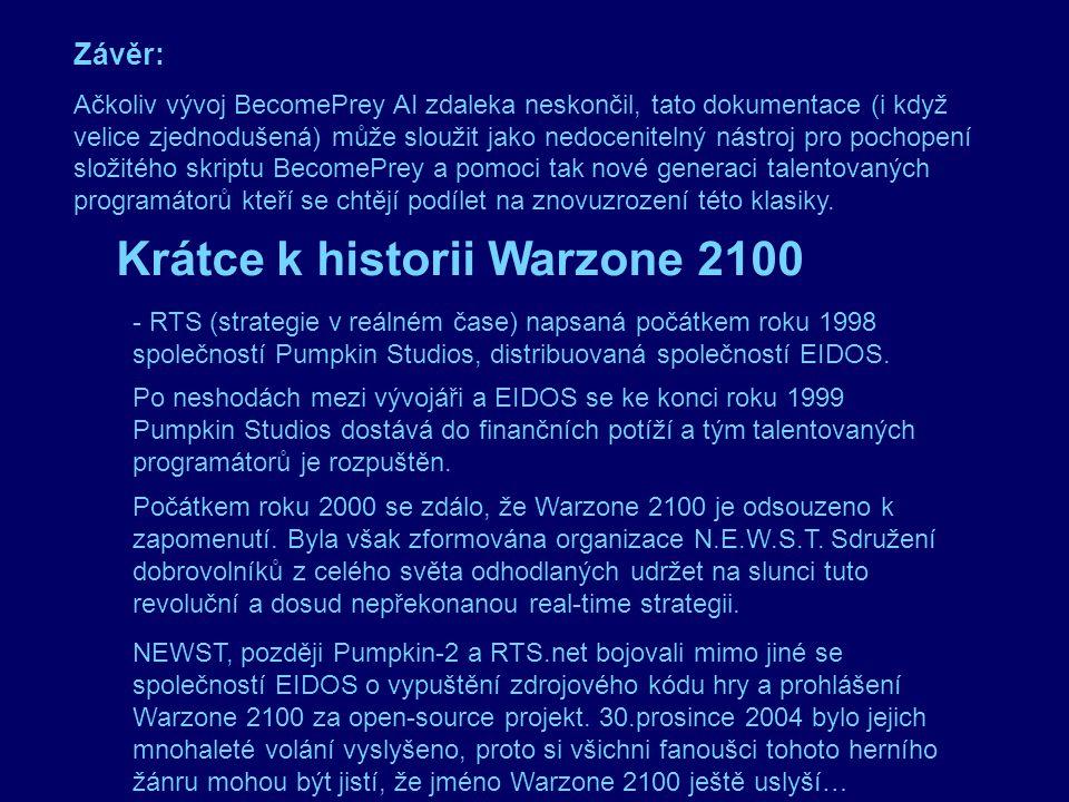 Problémy: -kvůli předčasnému rozpadu Pumpkin Studios zůstalo v engine Warzone 2100 pár chyb.