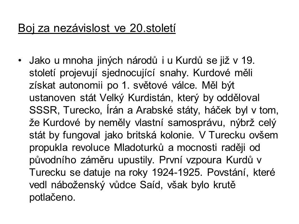 Boj za nezávislost ve 20.století Jako u mnoha jiných národů i u Kurdů se již v 19. století projevují sjednocující snahy. Kurdové měli získat autonomii