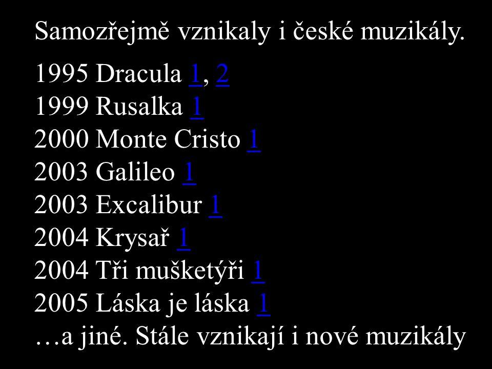 1995 Dracula 1, 212 1999 Rusalka 11 2000 Monte Cristo 11 2003 Galileo 11 2003 Excalibur 11 2004 Krysař 11 2004 Tři mušketýři 11 2005 Láska je láska 11 …a jiné.