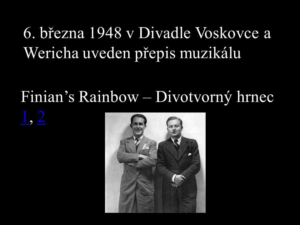 6. března 1948 v Divadle Voskovce a Wericha uveden přepis muzikálu Finian's Rainbow – Divotvorný hrnec 11, 22