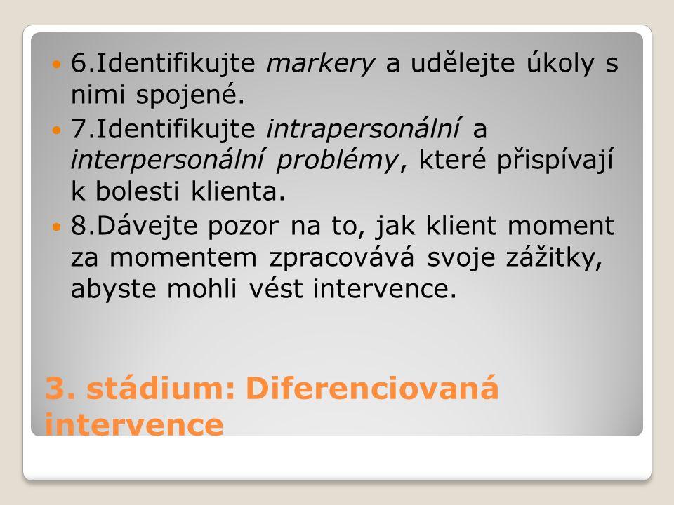 3. stádium: Diferenciovaná intervence 6.Identifikujte markery a udělejte úkoly s nimi spojené. 7.Identifikujte intrapersonální a interpersonální probl