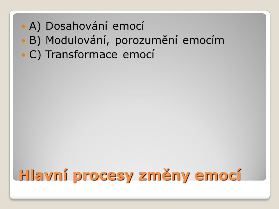 Hlavní procesy změny emocí A) Dosahování emocí B) Modulování, porozumění emocím C) Transformace emocí