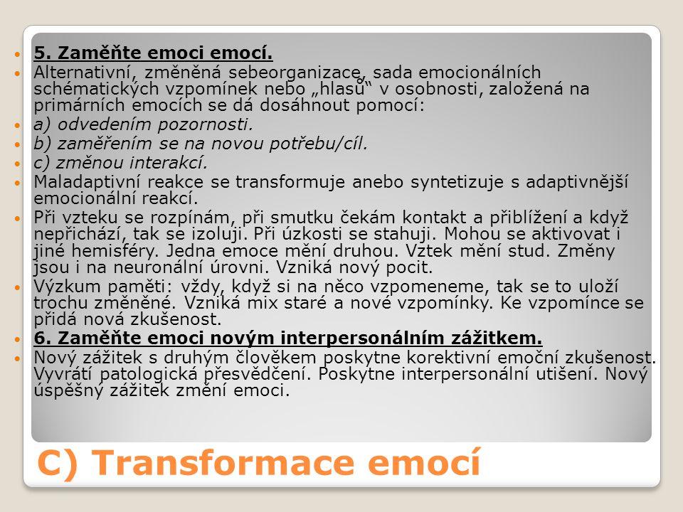 """C) Transformace emocí 5. Zaměňte emoci emocí. Alternativní, změněná sebeorganizace, sada emocionálních schématických vzpomínek nebo """"hlasů"""" v osobnost"""