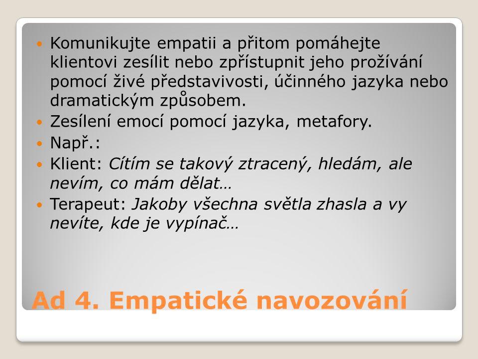 Ad 4. Empatické navozování Komunikujte empatii a přitom pomáhejte klientovi zesílit nebo zpřístupnit jeho prožívání pomocí živé představivosti, účinné