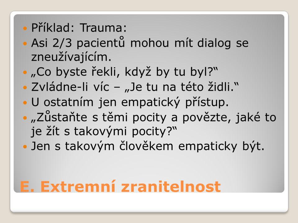 """E. Extremní zranitelnost Příklad: Trauma: Asi 2/3 pacientů mohou mít dialog se zneužívajícím. """"Co byste řekli, když by tu byl?"""" Zvládne-li víc – """"Je t"""