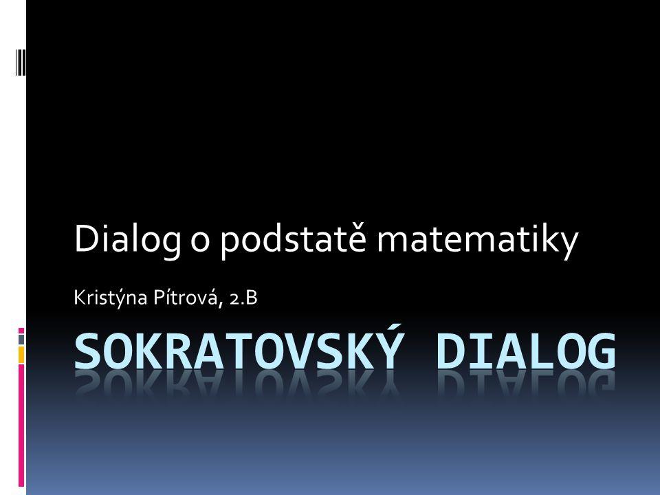 Dialog o podstatě matematiky Kristýna Pítrová, 2.B