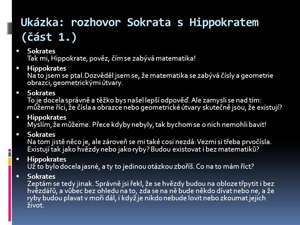 Ukázka: rozhovor Sokrata s Hippokratem (část 1.)  Sokrates Tak mi, Hippokrate, pověz, čím se zabývá matematika!  Hippokrates Na to jsem se ptal.Dozv