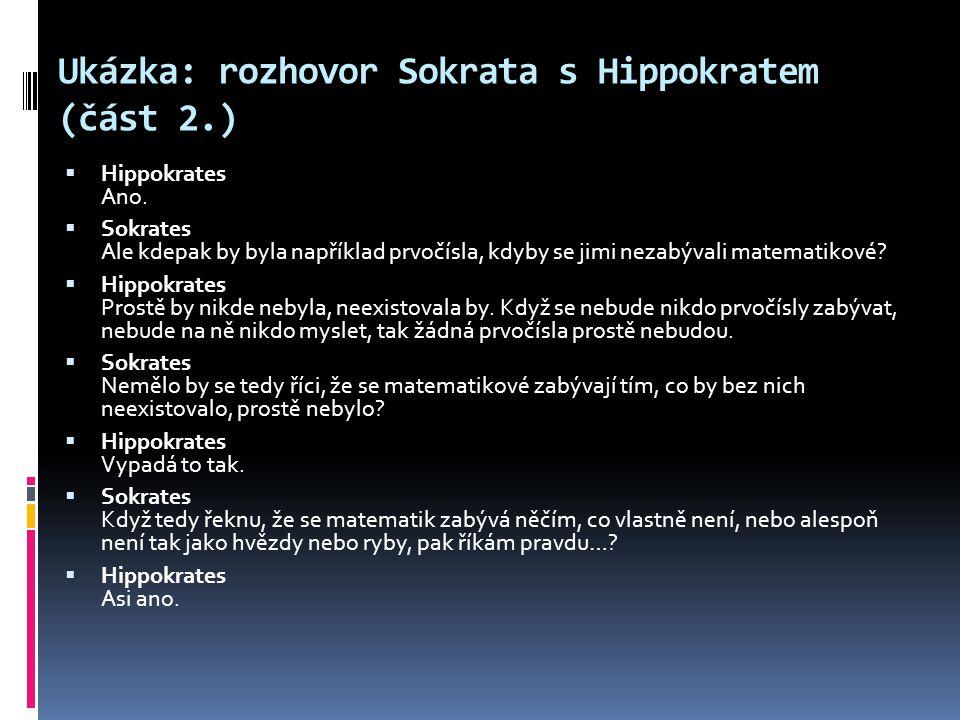 Ukázka: rozhovor Sokrata s Hippokratem (část 2.)  Hippokrates Ano.  Sokrates Ale kdepak by byla například prvočísla, kdyby se jimi nezabývali matema
