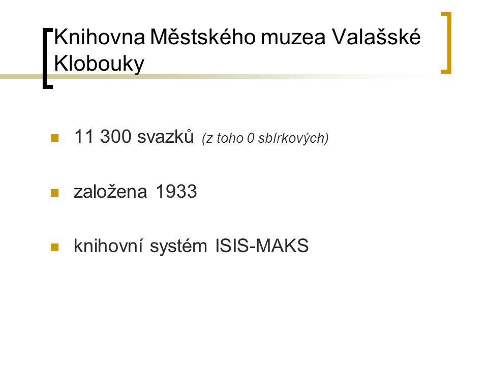 Knihovna Městského muzea Valašské Klobouky 11 300 svazků (z toho 0 sbírkových) založena 1933 knihovní systém ISIS-MAKS