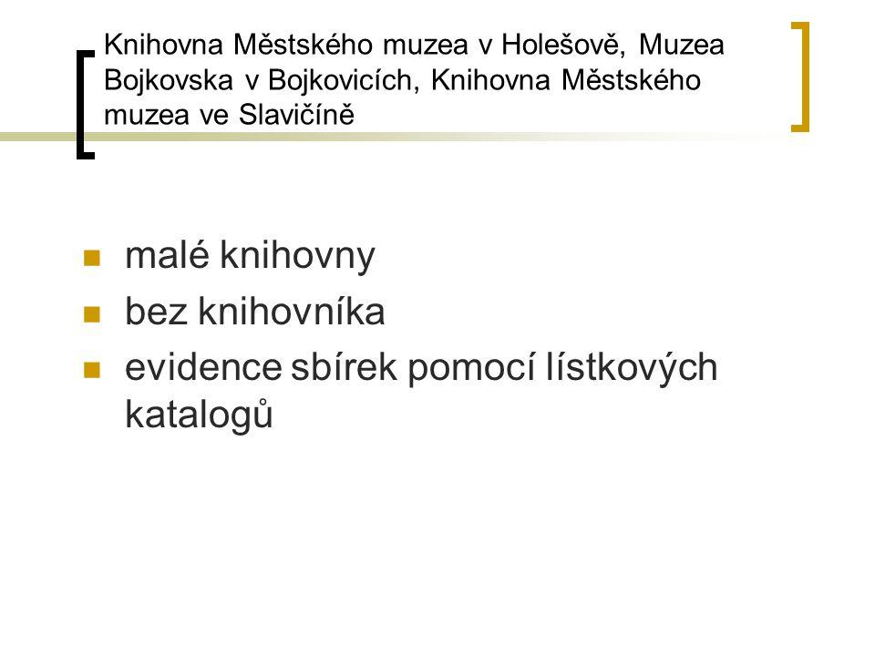 Knihovna Městského muzea v Holešově, Muzea Bojkovska v Bojkovicích, Knihovna Městského muzea ve Slavičíně malé knihovny bez knihovníka evidence sbírek