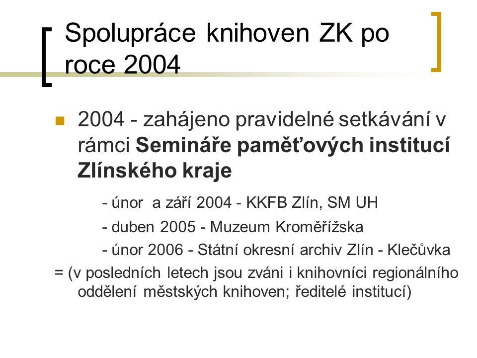 Spolupráce knihoven ZK po roce 2004 2004 - zahájeno pravidelné setkávání v rámci Semináře paměťových institucí Zlínského kraje - únor a září 2004 - KK