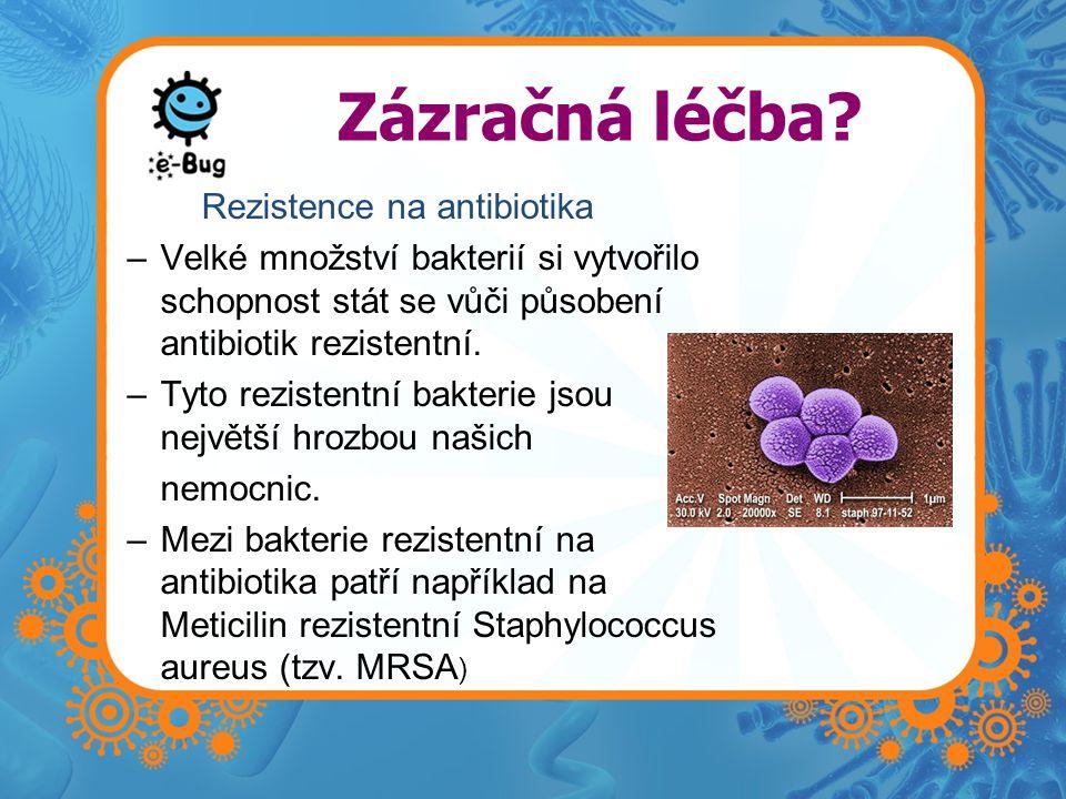 Rezistence na antibiotika Příčiny –Nadměrné užívání antibiotik Antibiotika se předepisují často zbytečně, často se jimi léčí i virové infekce (chřipka), ačkoli proti virům jsou antibiotika neúčinná –Nesprávné použití Nedodržování stanoveného režimu Užívání antibiotik, která byla předepsána někomu jinému a na jinou nemoc
