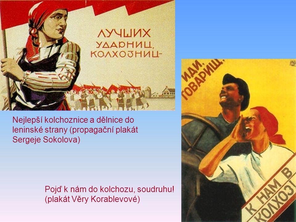 Nejlepší kolchoznice a dělnice do leninské strany (propagační plakát Sergeje Sokolova) Pojď k nám do kolchozu, soudruhu! (plakát Věry Korablevové)