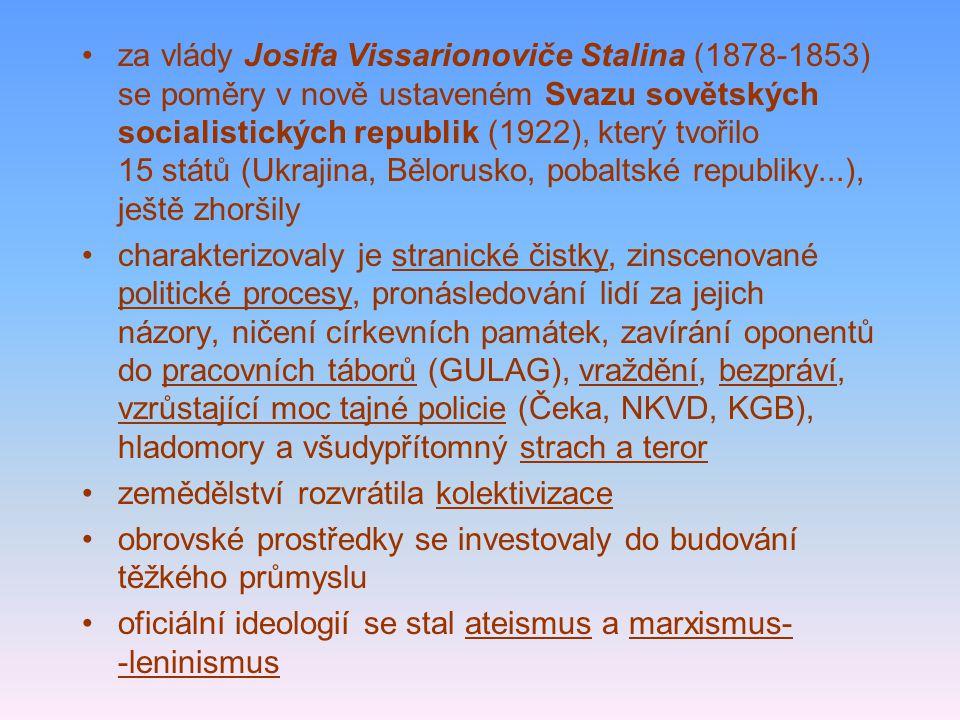 za vlády Josifa Vissarionoviče Stalina (1878-1853) se poměry v nově ustaveném Svazu sovětských socialistických republik (1922), který tvořilo 15 států