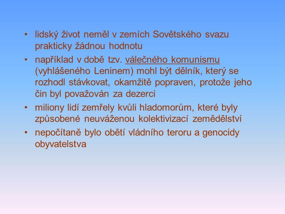 lidský život neměl v zemích Sovětského svazu prakticky žádnou hodnotu například v době tzv. válečného komunismu (vyhlášeného Leninem) mohl být dělník,