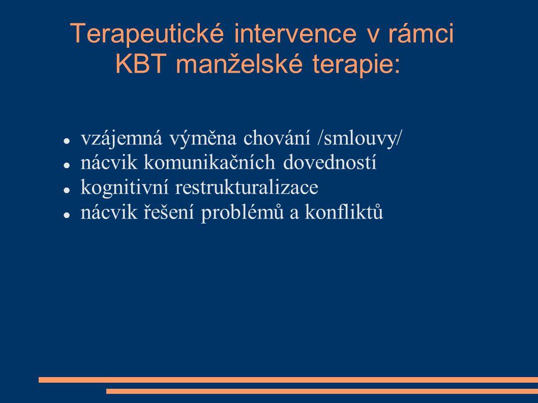 Terapeutické intervence v rámci KBT manželské terapie: vzájemná výměna chování /smlouvy/ nácvik komunikačních dovedností kognitivní restrukturalizace