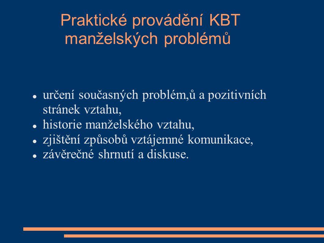 Praktické provádění KBT manželských problémů určení současných problém,ů a pozitivních stránek vztahu, historie manželského vztahu, zjištění způsobů v