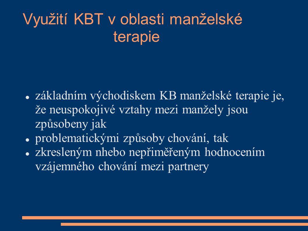 Využití KBT v oblasti manželské terapie základním východiskem KB manželské terapie je, že neuspokojivé vztahy mezi manžely jsou způsobeny jak problema