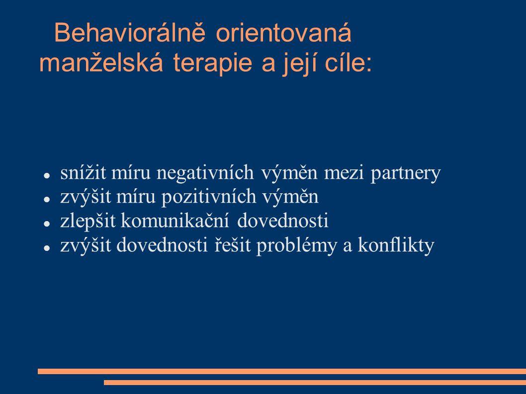 Behaviorálně orientovaná manželská terapie a její cíle: snížit míru negativních výměn mezi partnery zvýšit míru pozitivních výměn zlepšit komunikační