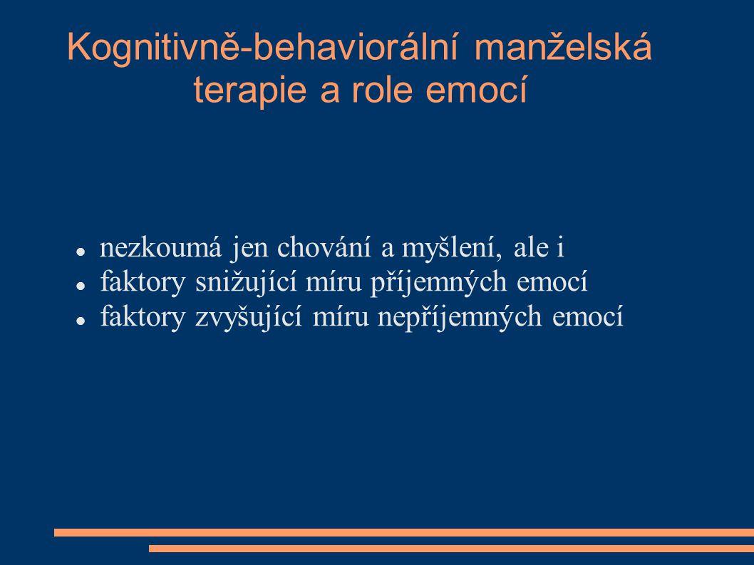 Kognitivně-behaviorální manželská terapie a role emocí nezkoumá jen chování a myšlení, ale i faktory snižující míru příjemných emocí faktory zvyšující
