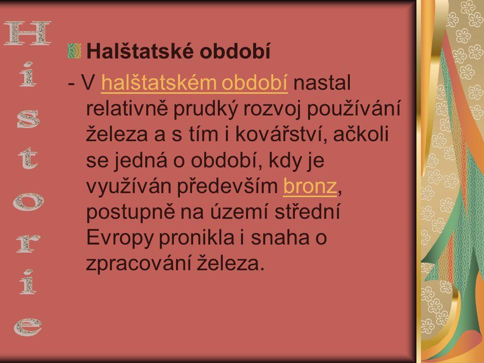 Halštatské období - V halštatském období nastal relativně prudký rozvoj používání železa a s tím i kovářství, ačkoli se jedná o období, kdy je využívá