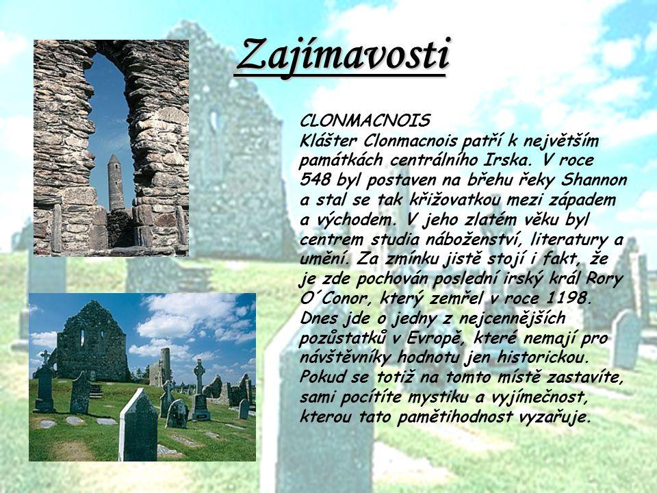 Zajímavosti CLONMACNOIS Klášter Clonmacnois patří k největším památkách centrálního Irska. V roce 548 byl postaven na břehu řeky Shannon a stal se tak