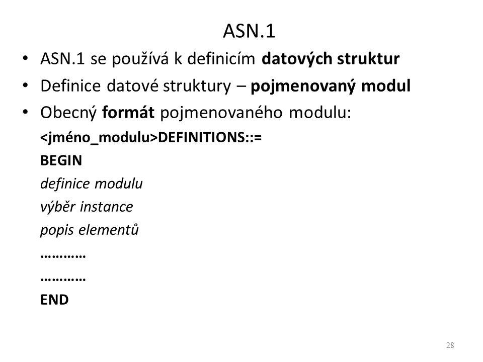 28 ASN.1 ASN.1 se používá k definicím datových struktur Definice datové struktury – pojmenovaný modul Obecný formát pojmenovaného modulu: DEFINITIONS: