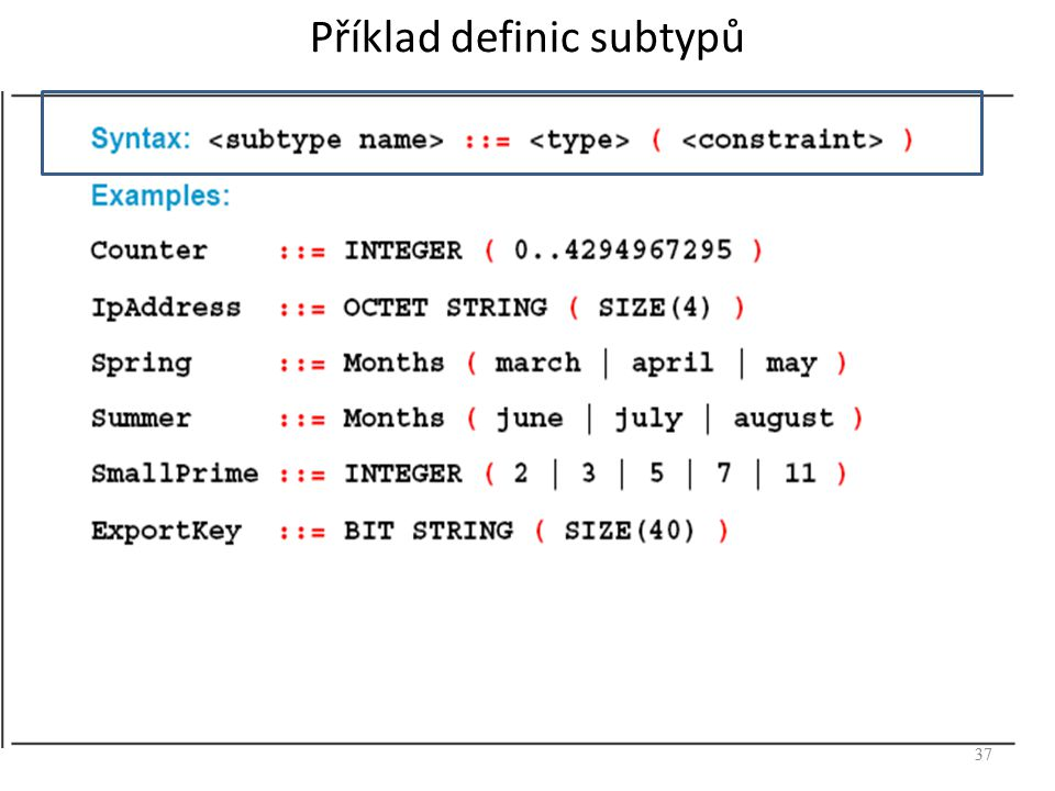 38 Definice proměnných skupiny ip ve formálním jazyku ASN.1 (Abstract Syntax Notation) -- the IP group ipForwarding OBJECT-TYPE SYNTAX INTEGER { gateway(1), -- entity forwards datagrams host(2) -- entity does NOT forward datagrams } ACCESS read-only STATUS mandatory ::= { ip 1 } ipDefaultTTL OBJECT-TYPE SYNTAX INTEGER ACCESS read-write STATUS mandatory ::= { ip 2 } ipInReceives OBJECT-TYPE SYNTAX Counter ACCESS read-only STATUS mandatory ::= { ip 3 } ipInHdrErrors OBJECT-TYPE SYNTAX Counter ACCESS read-only STATUS mandatory ::= { ip 4 }