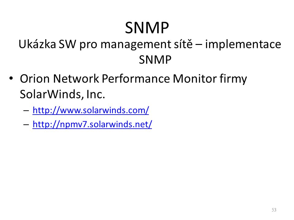 53 SNMP Ukázka SW pro management sítě – implementace SNMP Orion Network Performance Monitor firmy SolarWinds, Inc. – http://www.solarwinds.com/ http:/