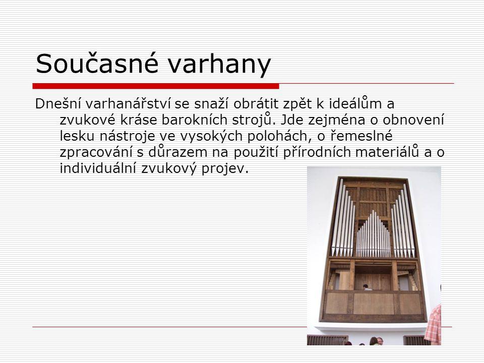 Současné varhany Dnešní varhanářství se snaží obrátit zpět k ideálům a zvukové kráse barokních strojů. Jde zejména o obnovení lesku nástroje ve vysoký