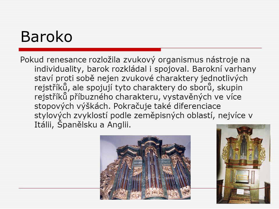Baroko Pokud renesance rozložila zvukový organismus nástroje na individuality, barok rozkládal i spojoval. Barokní varhany staví proti sobě nejen zvuk