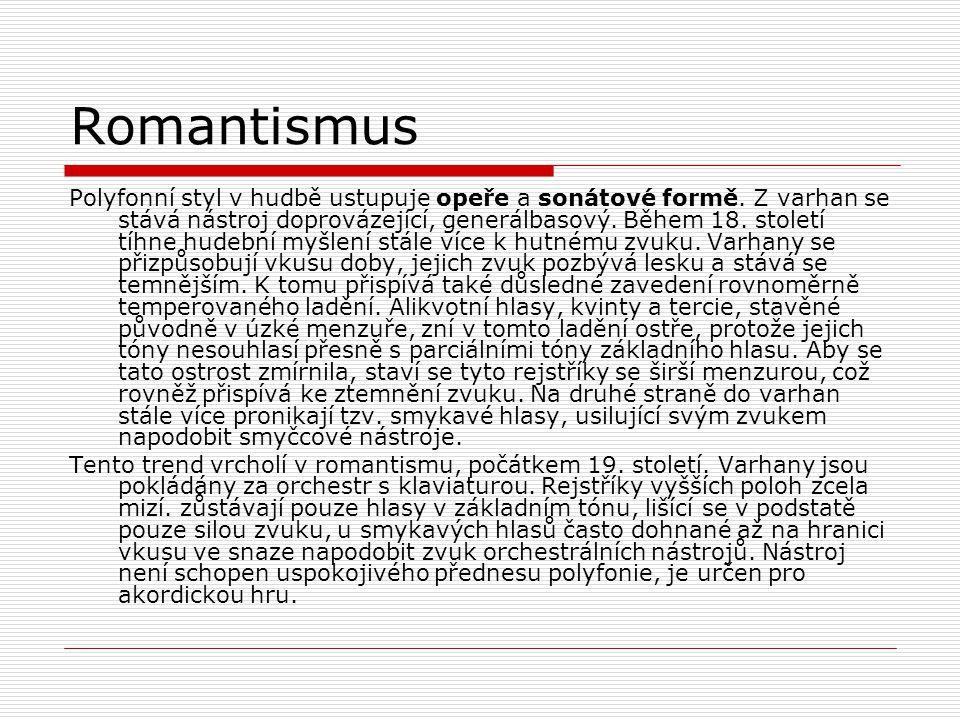 Romantismus Polyfonní styl v hudbě ustupuje opeře a sonátové formě. Z varhan se stává nástroj doprovázející, generálbasový. Během 18. století tíhne hu