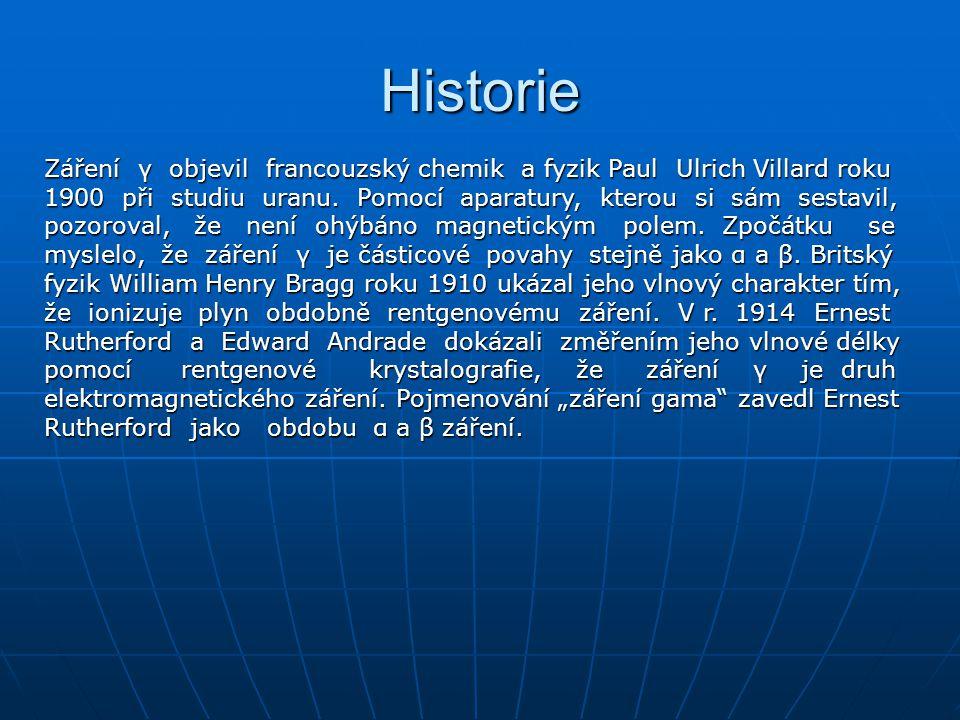 Historie Záření γ objevil francouzský chemik a fyzik Paul Ulrich Villard roku 1900 při studiu uranu. Pomocí aparatury, kterou si sám sestavil, pozorov