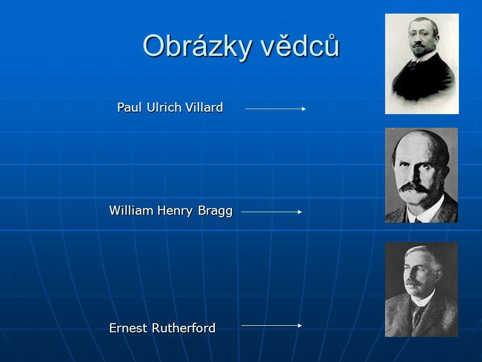 Paul Ulrich Villard William Henry Bragg Ernest Rutherford Obrázky vědců