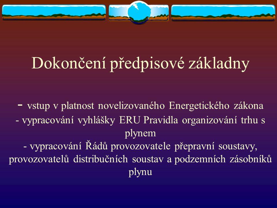 Dokončení předpisové základny - vstup v platnost novelizovaného Energetického zákona - vypracování vyhlášky ERU Pravidla organizování trhu s plynem -
