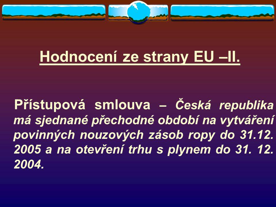 Hodnocení ze strany EU –II. Přístupová smlouva – Česká republika má sjednané přechodné období na vytváření povinných nouzových zásob ropy do 31.12. 20