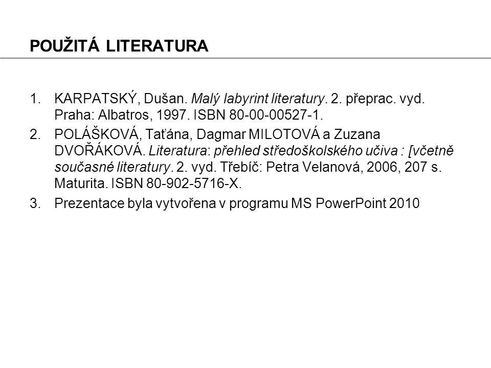 POUŽITÁ LITERATURA 1.KARPATSKÝ, Dušan. Malý labyrint literatury.