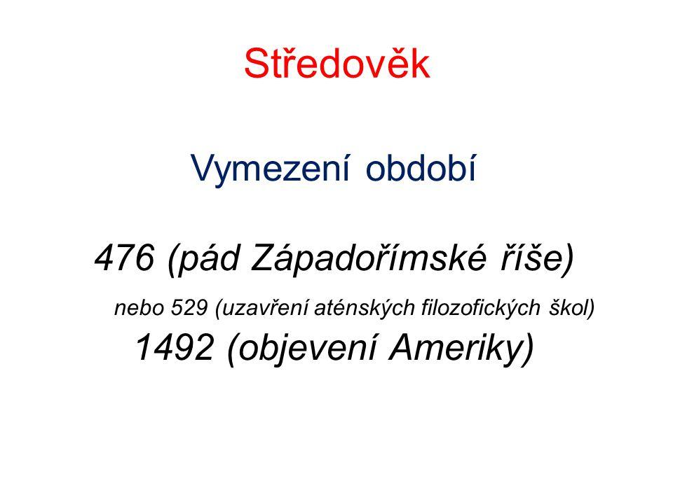 Středověk Vymezení období 476 (pád Západořímské říše) nebo 529 (uzavření aténských filozofických škol) 1492 (objevení Ameriky)