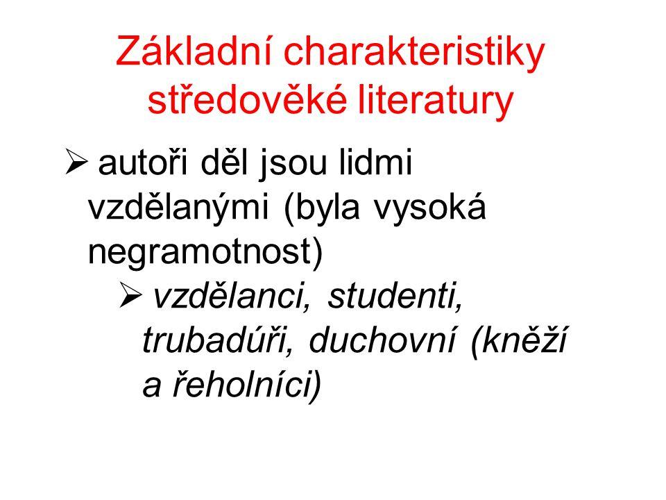 Základní charakteristiky středověké literatury  autoři děl jsou lidmi vzdělanými (byla vysoká negramotnost)  vzdělanci, studenti, trubadúři, duchovní (kněží a řeholníci)